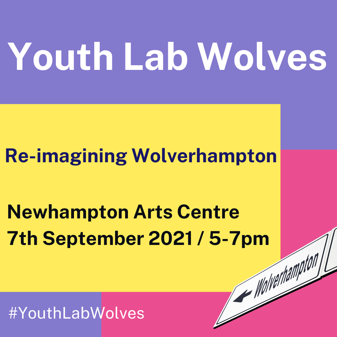 Collage of overlapping, brightly coloured squares, with text reading 'Youth Lab Wolves: Re-imagining Wolverhampton. Newhampton Arts Centre, 7th September 2021 / 5-7pm. #YouthLabWolves.' In the bottom left corner, there is a photograph of a road sign reading 'Wolverhampton'